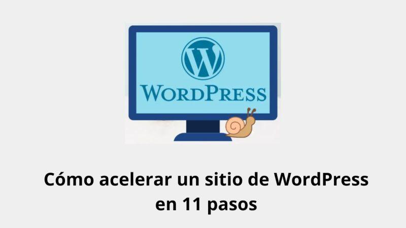 Cómo acelerar un sitio de WordPress en 11 pasos