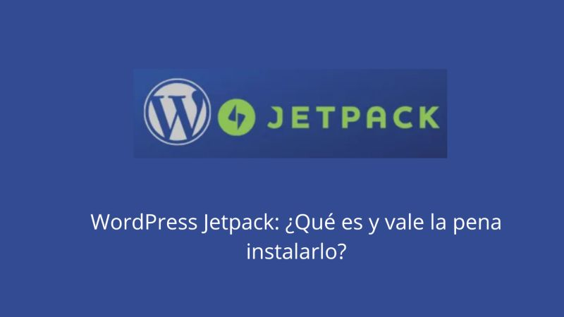WordPress Jetpack ¿Qué es y vale la pena instalarlo