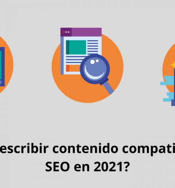 ¿Cómo escribir contenido compatible con SEO en 2021?