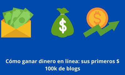 Cómo ganar dinero en línea: sus primeros $ 100k de blogs