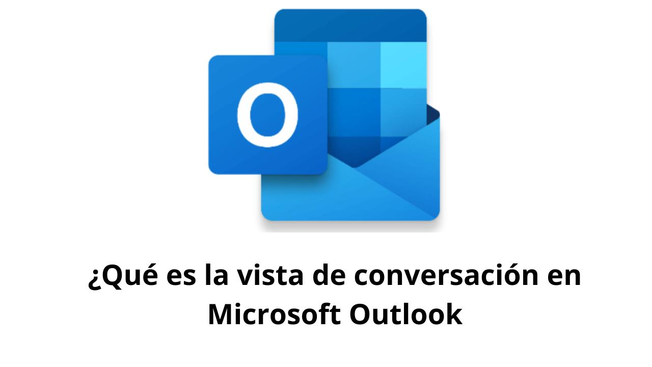 ¿Qué es la vista de conversación en Microsoft Outlook