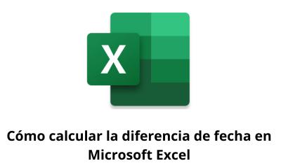 Cómo calcular la diferencia de fecha en Microsoft Excel