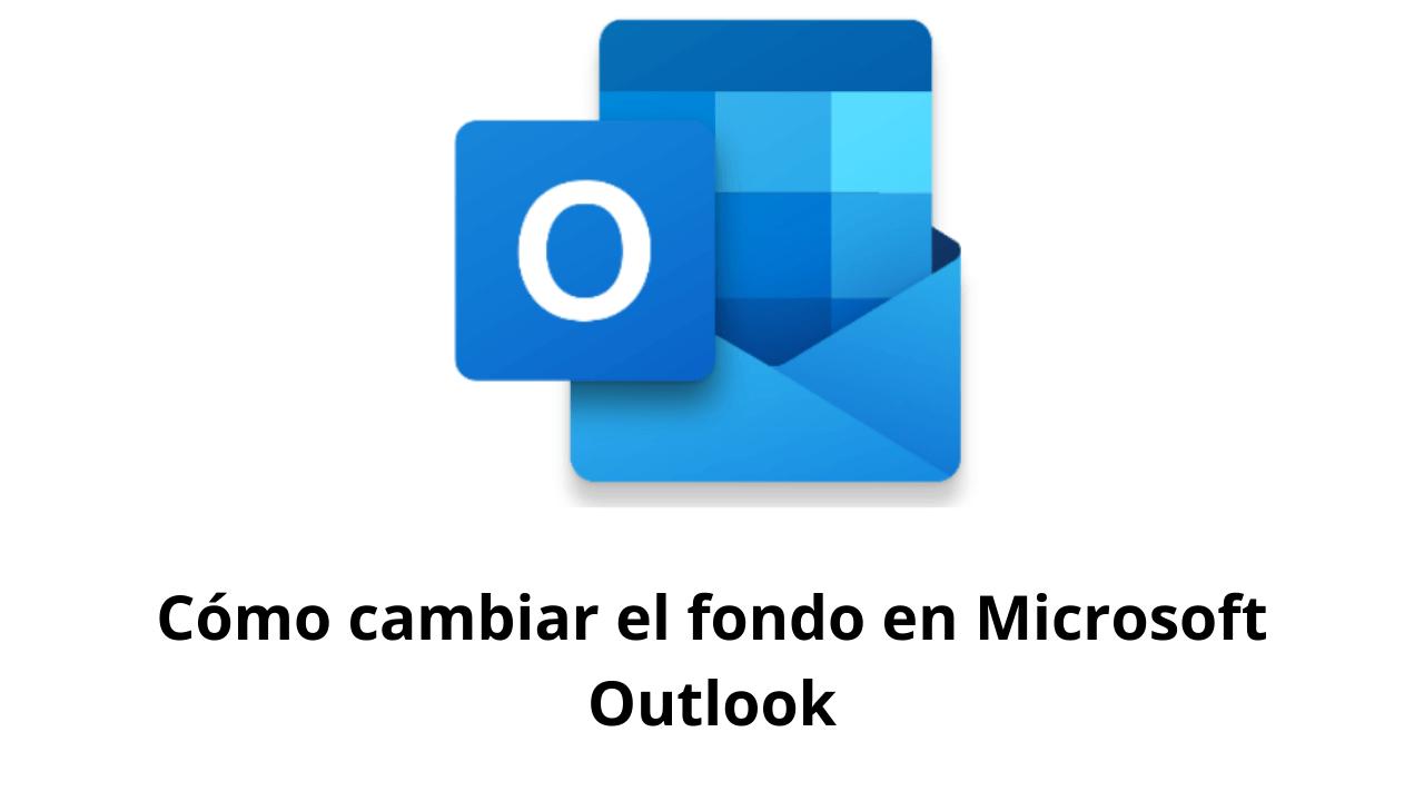 Cómo cambiar el fondo en Microsoft Outlook