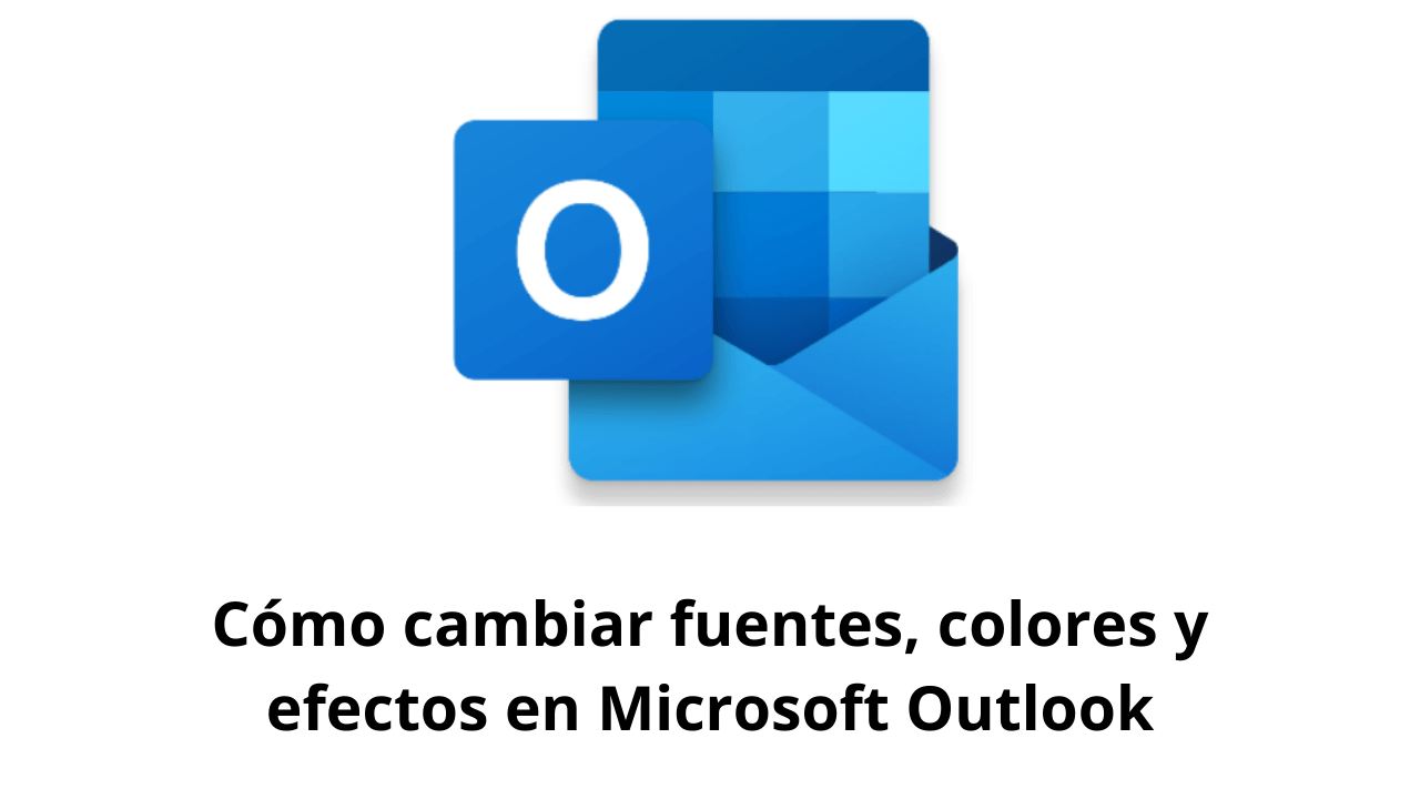 Cómo cambiar fuentes, colores y efectos en Microsoft Outlook