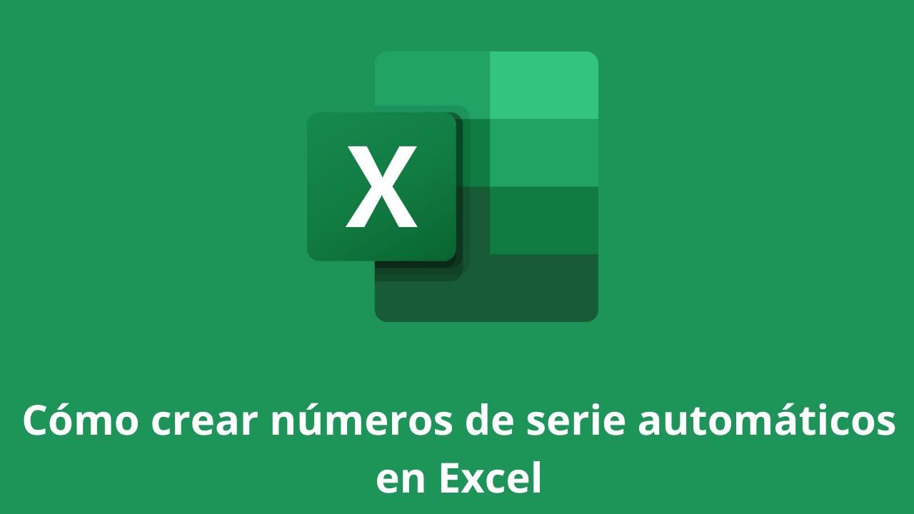 Cómo crear números de serie automáticos en Excel