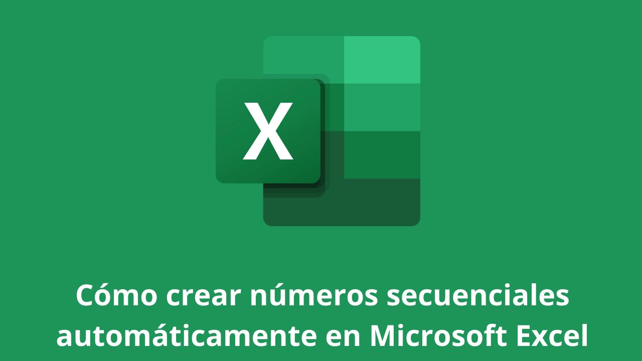 Cómo crear números secuenciales automáticamente en Microsoft Excel
