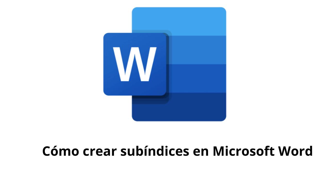 Cómo crear subíndices en Microsoft Word