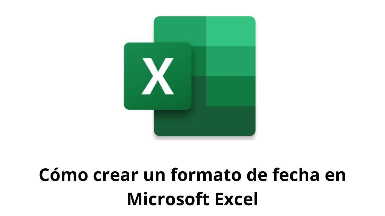 Cómo crear un formato de fecha en Microsoft Excel