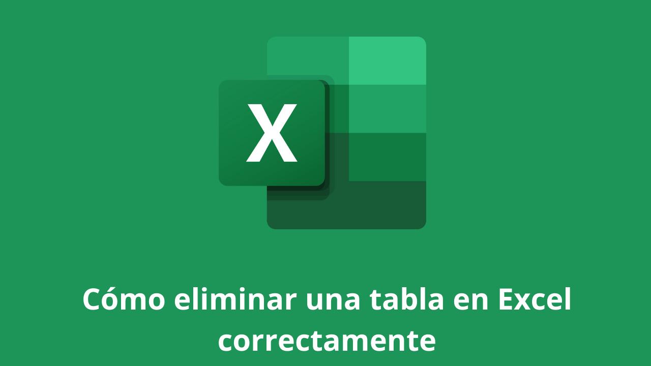 Cómo eliminar una tabla en Excel correctamente