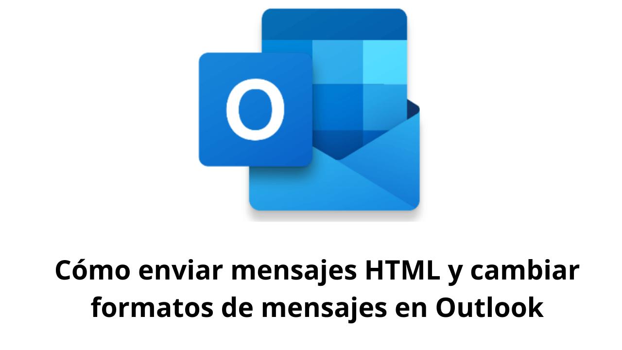 Cómo enviar mensajes HTML y cambiar formatos de mensajes en Outlook
