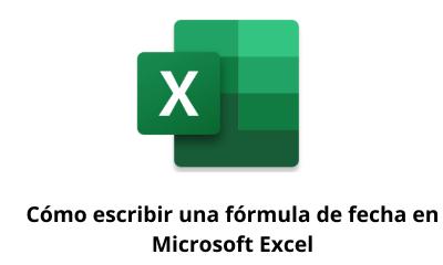 Cómo escribir una fórmula de fecha en Microsoft Excel