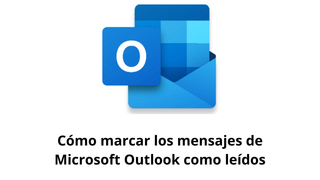 Cómo marcar los mensajes de Microsoft Outlook como leídos