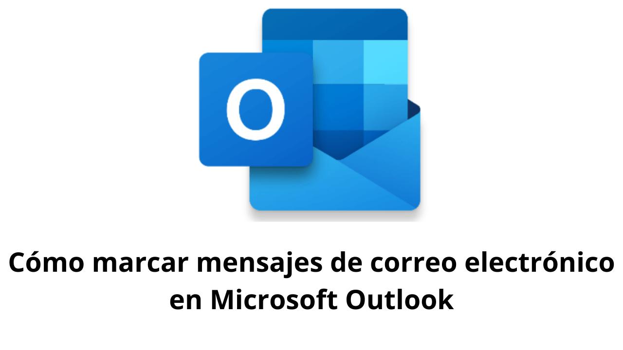 Cómo marcar mensajes de correo electrónico en Microsoft Outlook