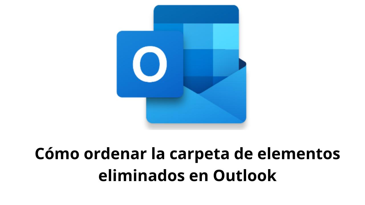 Cómo ordenar la carpeta de elementos eliminados en Outlook