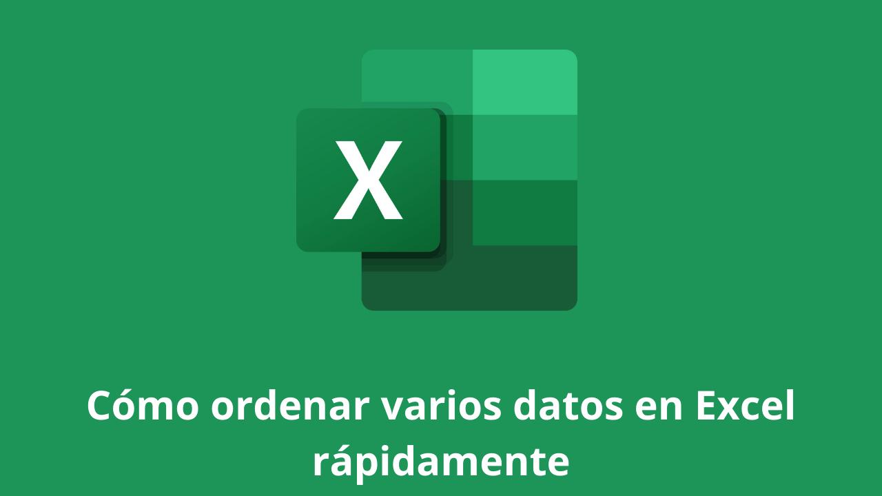 Cómo ordenar varios datos en Excel rápidamente