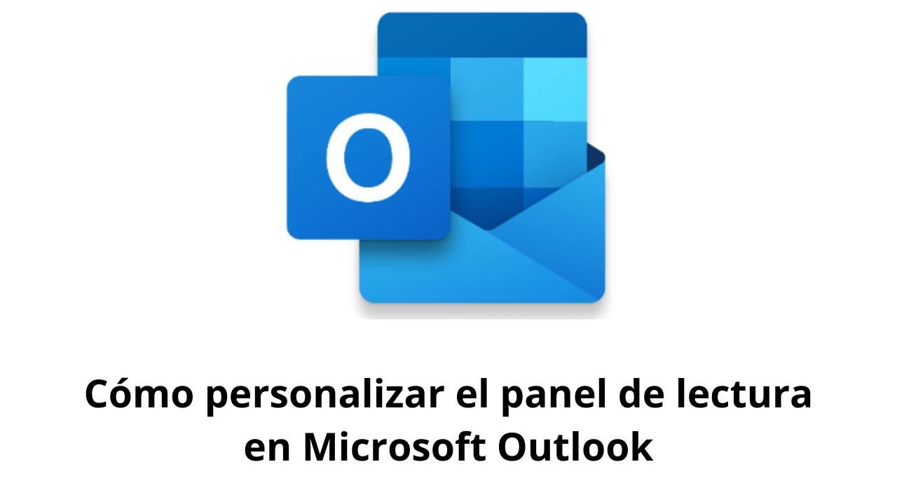 Cómo personalizar el panel de lectura en Microsoft Outlook