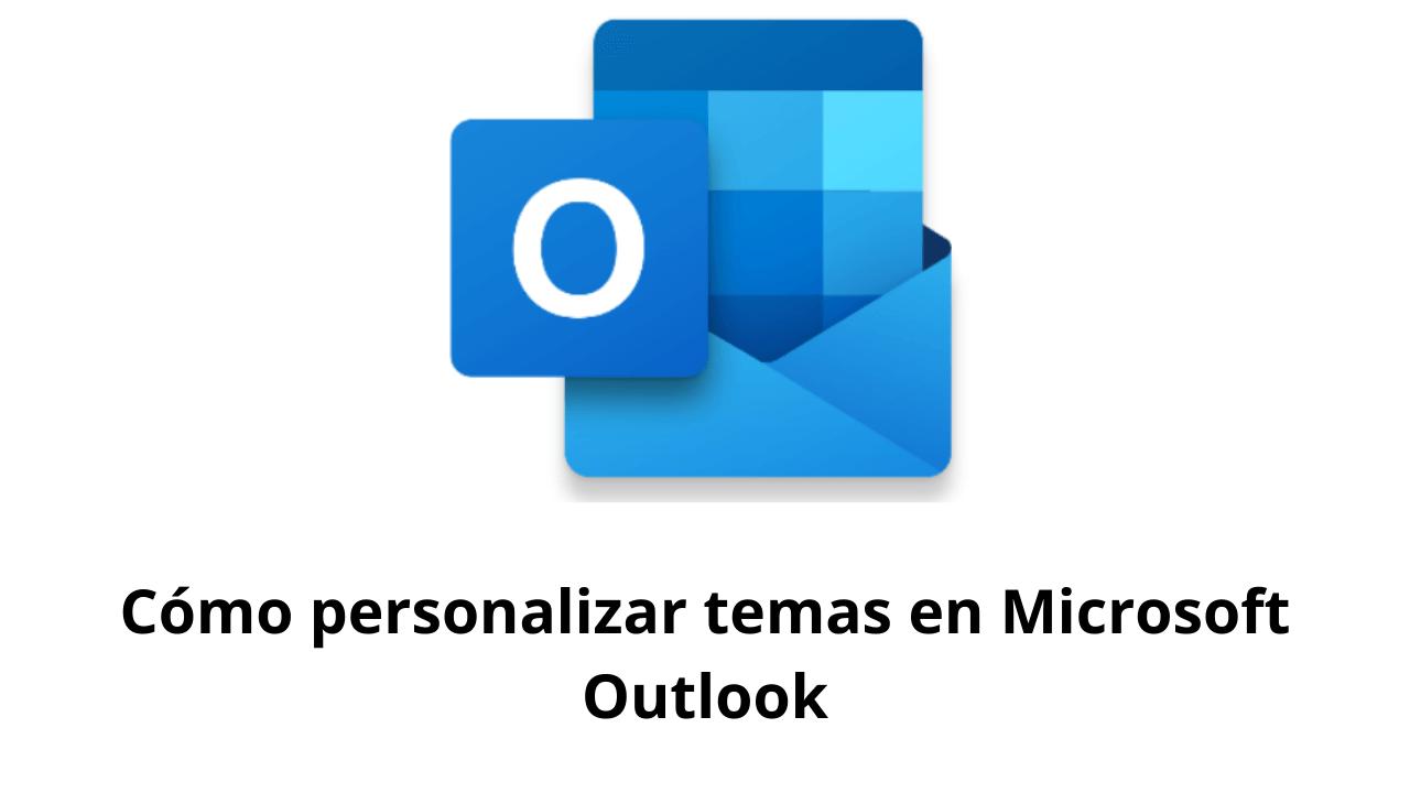 Cómo personalizar temas en Microsoft Outlook