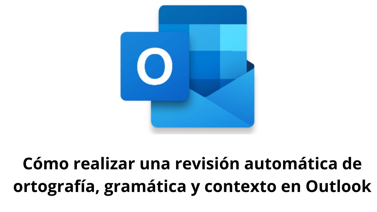 Cómo realizar una revisión automática de ortografía, gramática y contexto en Outlook