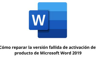 Cómo reparar la versión fallida de activación del producto de Microsoft Word 2019