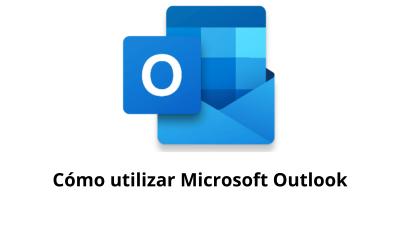 Cómo utilizar Microsoft Outlook