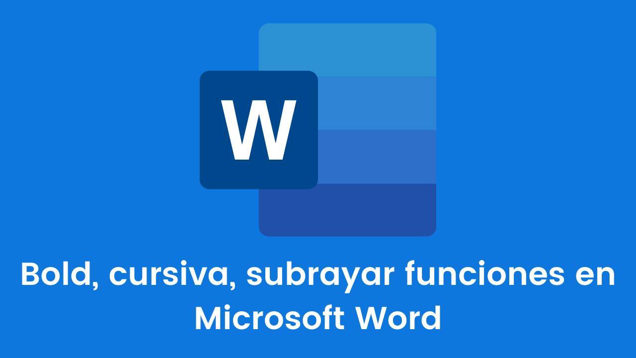 Bold, cursiva, subrayar funciones en Microsoft Word