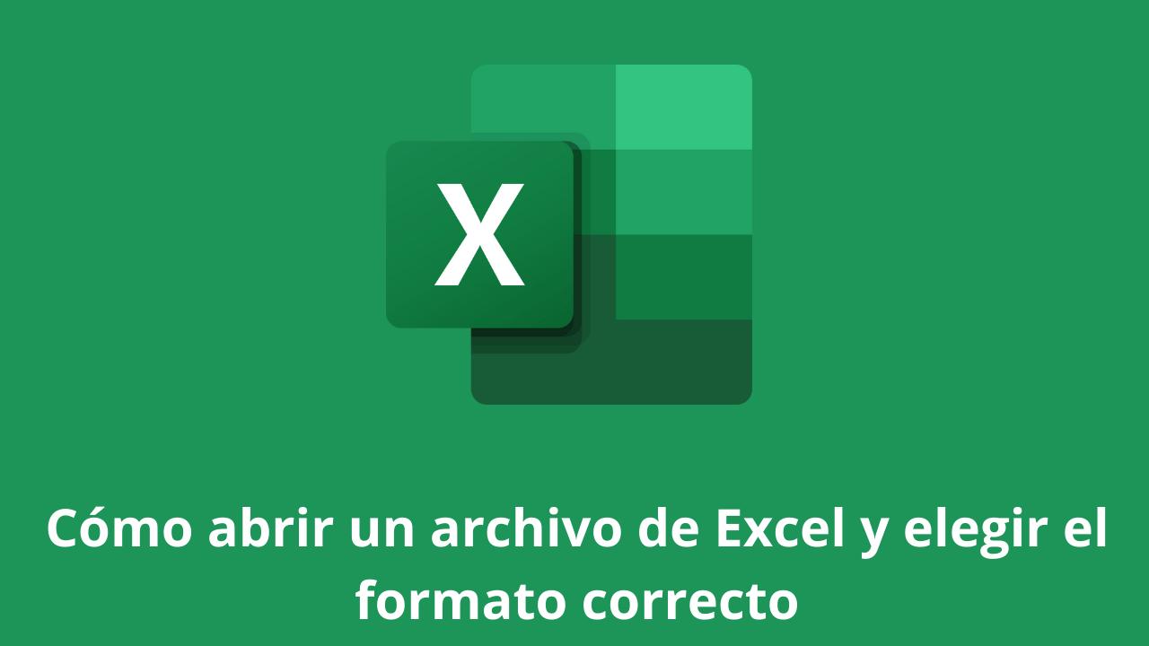 Cómo abrir un archivo de Excel y elegir el formato correcto
