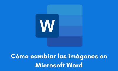 Cómo cambiar las imágenes en Microsoft Word
