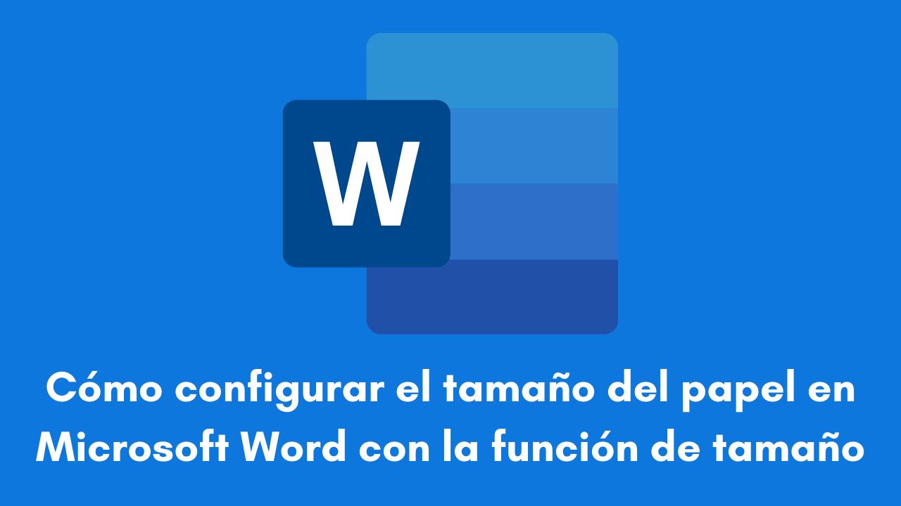 Cómo configurar el tamaño del papel en Microsoft Word con la función de tamaño