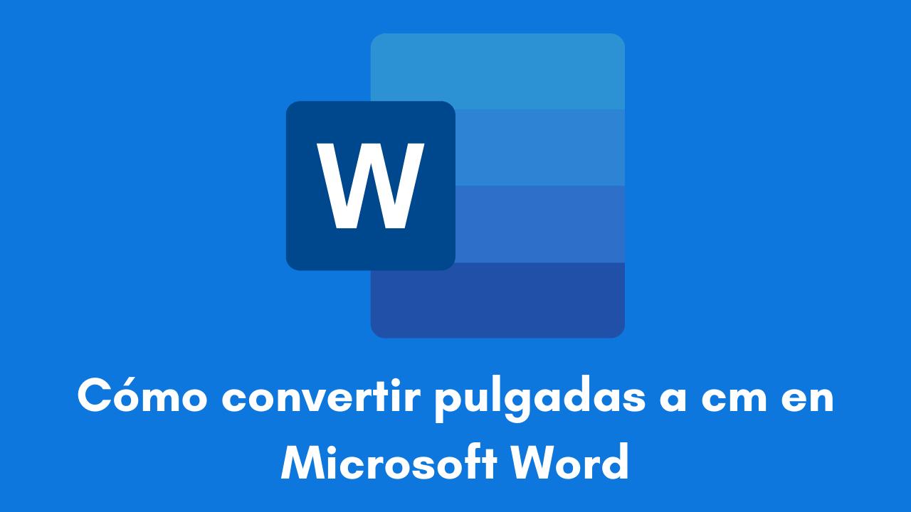 Cómo convertir pulgadas a cm en Microsoft Word