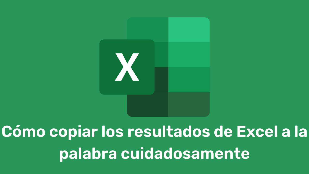 Cómo copiar los resultados de Excel a la palabra cuidadosamente