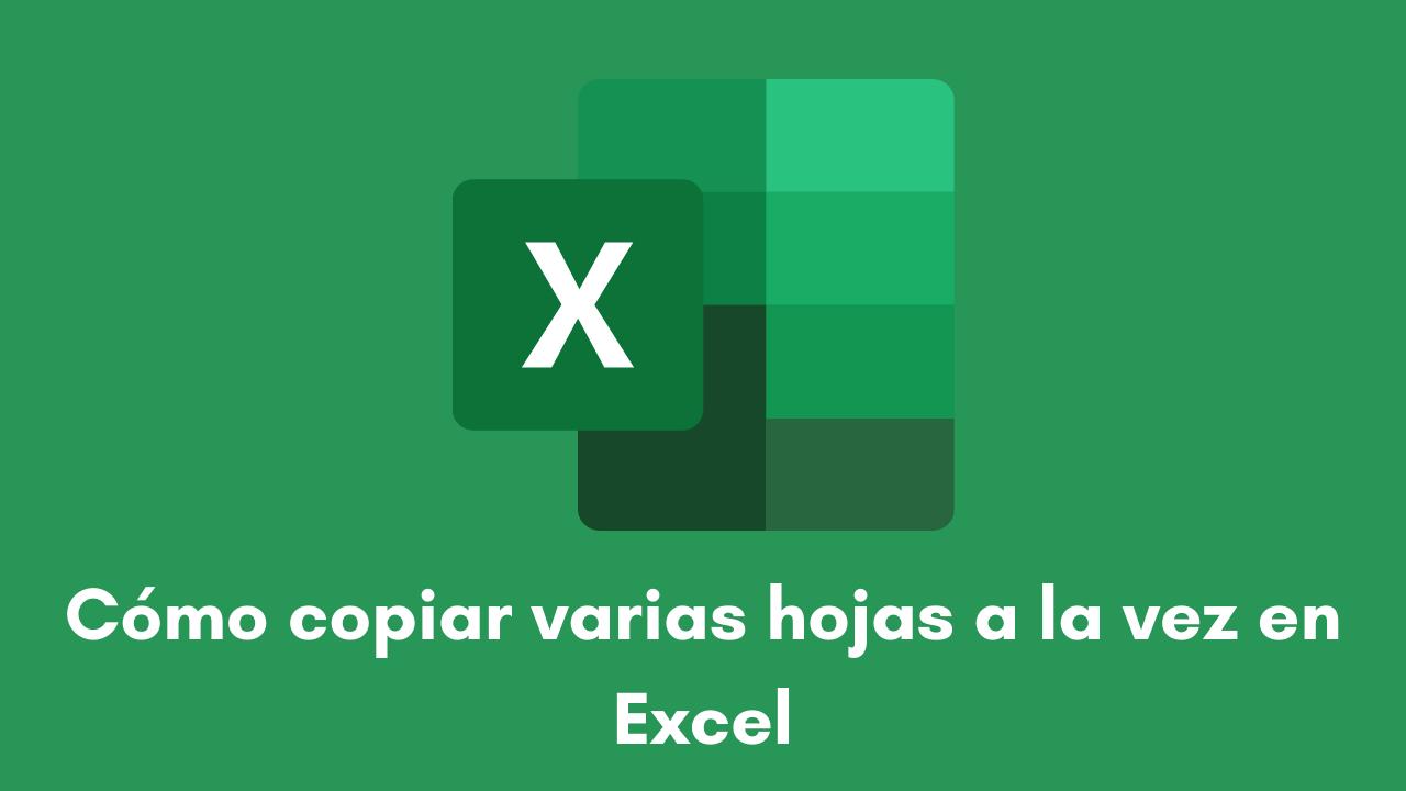 Cómo copiar varias hojas a la vez en Excel