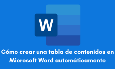 Cómo crear una tabla de contenidos en Microsoft Word automáticamente