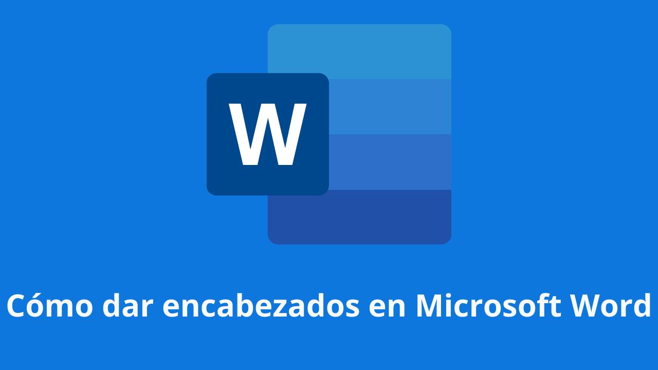 Cómo dar encabezados en Microsoft Word