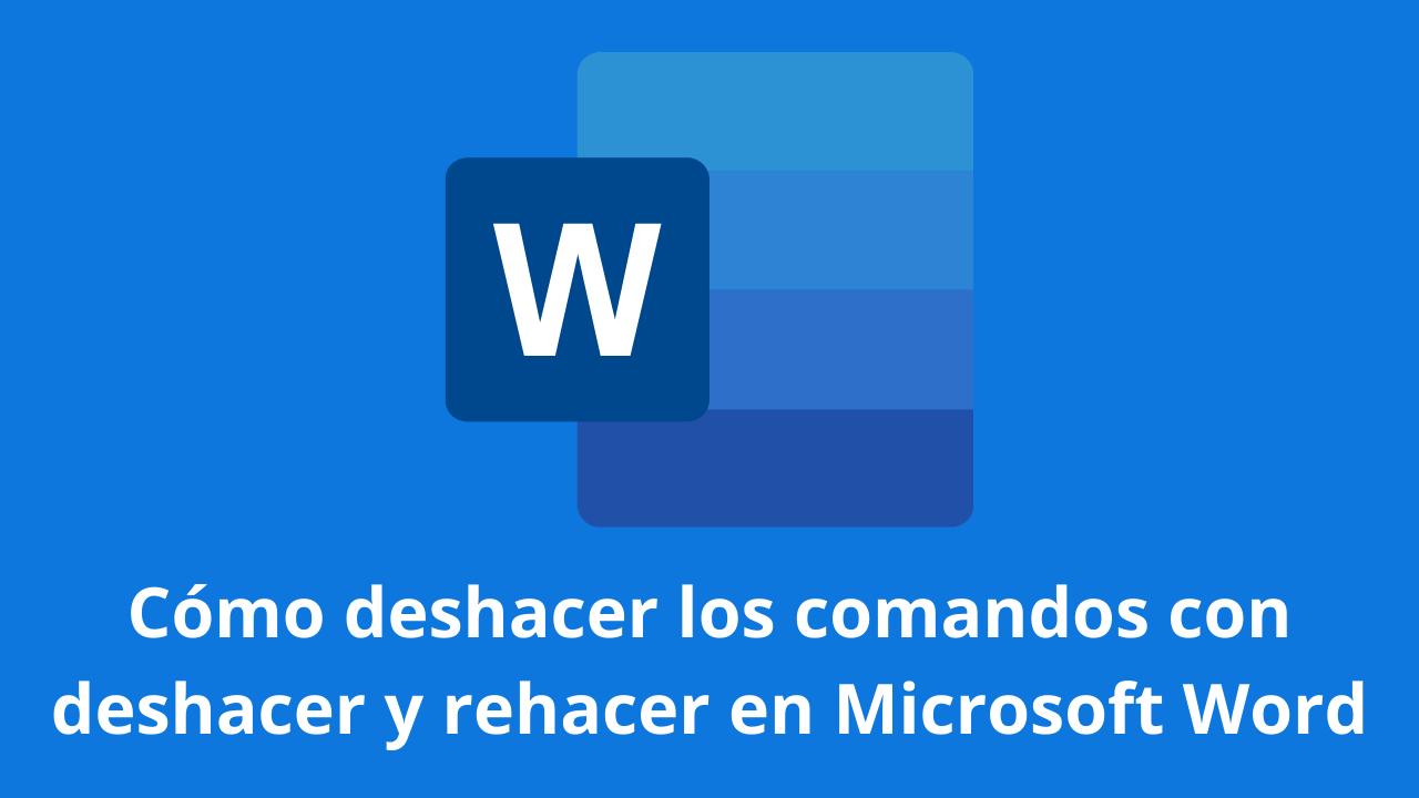 Cómo-deshacer los comandos con deshacer y rehacer en Microsoft Word