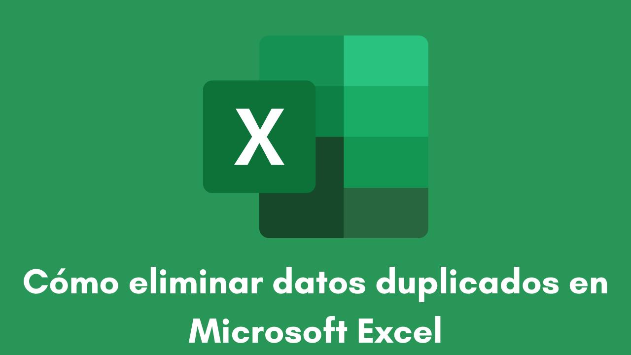Cómo eliminar datos duplicados en Microsoft Excel