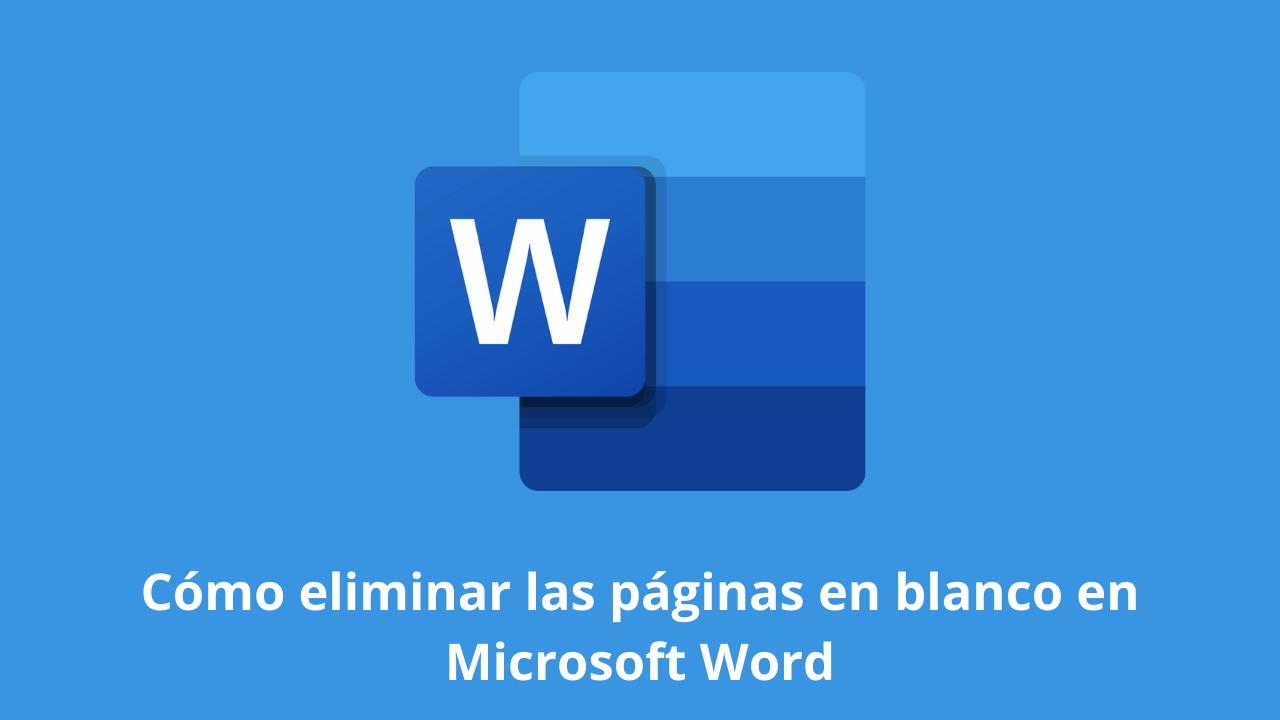 Cómo eliminar las páginas en blanco en Microsoft Word