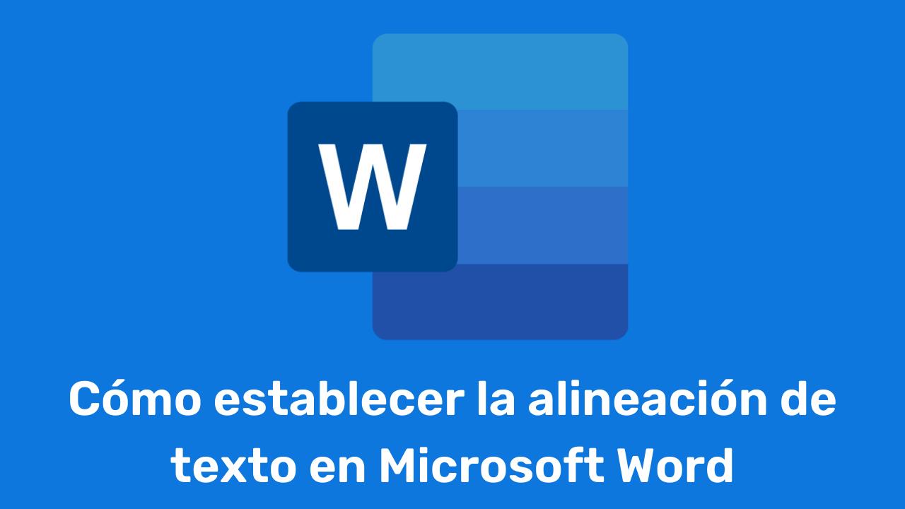 Cómo establecer la alineación de texto en Microsoft Word