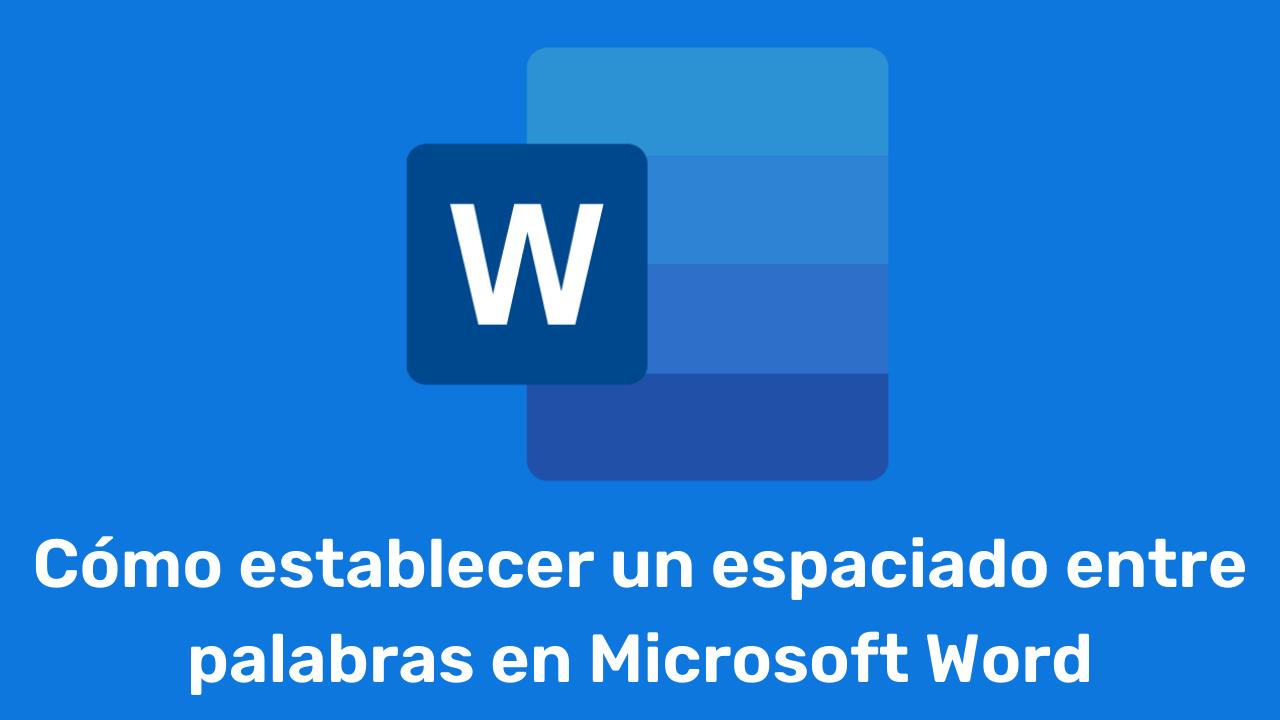 Cómo establecer un espaciado entre palabras en Microsoft Word