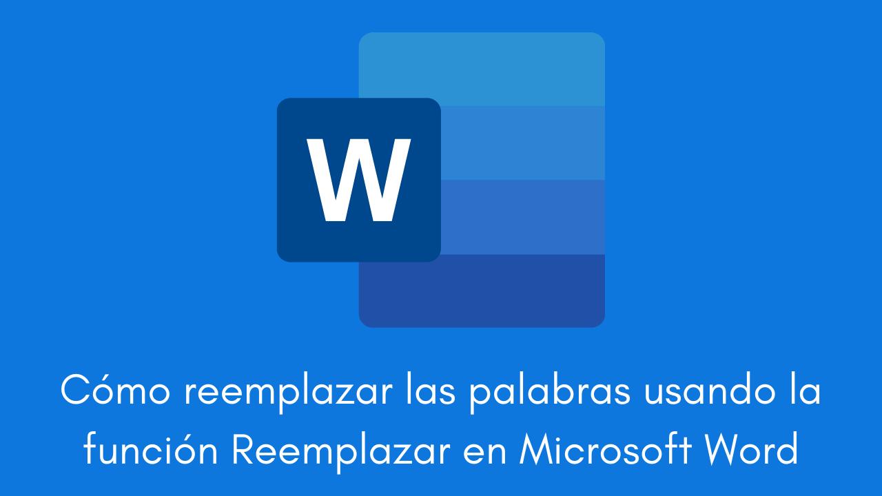 Cómo reemplazar las palabras usando la función Reemplazar en Microsoft Word