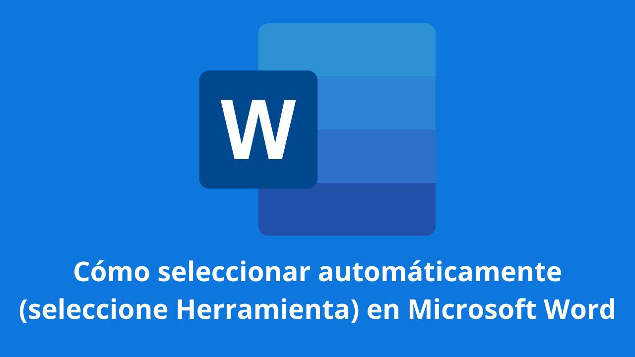 Cómo seleccionar automáticamente en Microsoft Word