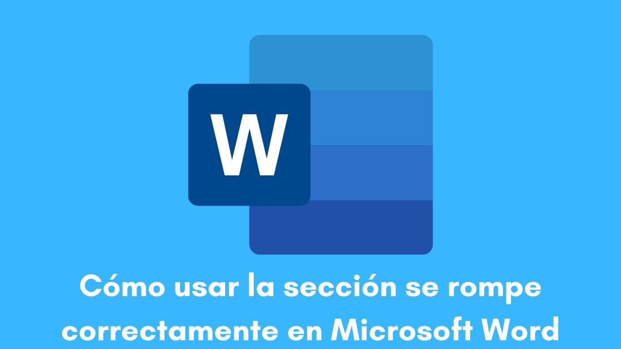Cómo usar la sección se rompe correctamente en Microsoft Word