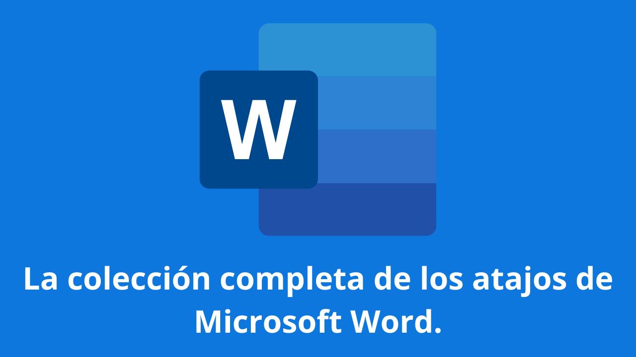 La colección completa de los atajos-de Microsoft Word.