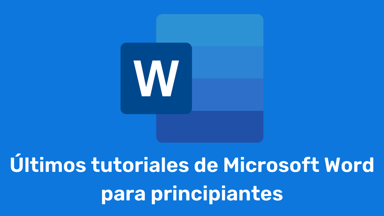 Últimos tutoriales de Microsoft Word para principiantes