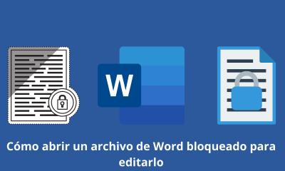 Cómo abrir un archivo de Word bloqueado para editarlo