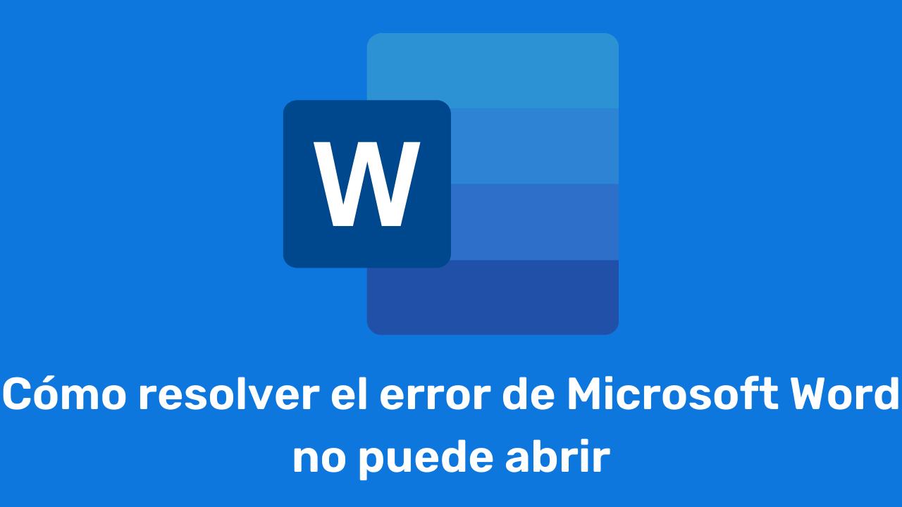 Cómo resolver el error de Microsoft Word no puede abrir