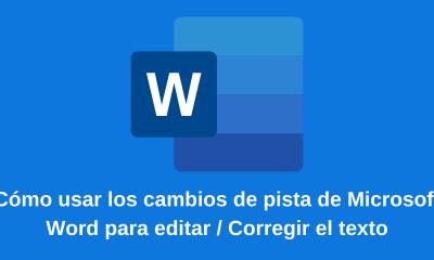 Cómo usar los cambios de pista de Microsoft Word para editar Corregir el texto